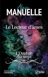 Alain Manuelle - Le Lecteur d'âmes - Tome 2 - L'Ombre du sept.