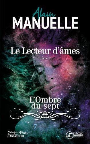 Alain Manuelle - Le lecteur d'âmes - Tome 2, L'Ombre du sept.