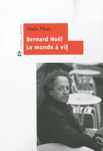 Alain Marc - Bernard Noël : Le monde à vif.