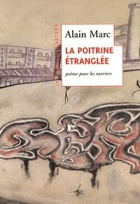 Alain Marc - La poitrine étranglée - Poème pour les ouvriers.