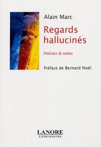 Alain Marc - Regards hallucinés.