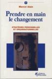 Alain Marcel - Prendre en main le changement - Stratégies personnelles et organisationnelles.
