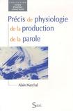 Alain Marchal - Précis de physiologie de la production de la parole.