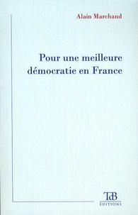 Alain Marchand - Pour une meilleure démocratie en France.