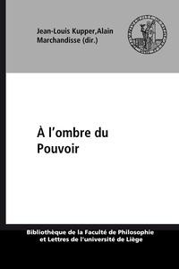 Alain Marchandisse et Jean-Louis Kupper - A l'ombre du pouvoir - Les entourages princiers au Moyen Age.