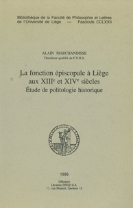 Alain Marchandisse - La fonction épiscopale à Liège au XIIIe et XIVe siècles - Études de politologie historique.