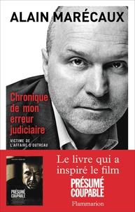 Alain Marécaux - Chronique de mon erreur judiciaire - Victime de l'affaire d'Outreau.
