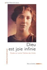 Alain-Marie de Lassus - Dieu est joie infinie - Etude sur sainte Thérèse des Andes.