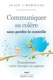 Alain Marillac - Communiquer sa colère sans perdre le contrôle - Transformez votre énergie en sagesse.