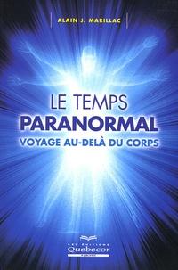 Le temps paranormal- Voyage au-delà du corps - Alain Marillac |