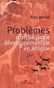 Alain Marliac - Problèmes d'archéologie développementale en Afrique.
