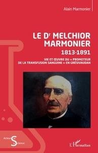 """Alain Marmonier - Le Dr Melchior Marmonier 1813-1891 - Vie et oeuvre du """"promoteur de la transfusion sanguine"""" en Grésivaudan."""