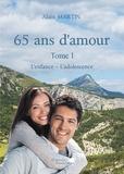Alain Martin - 65 ans d'amour - Tome 1, L'enfance - l'adolescence.