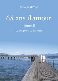 Alain Martin - 65 ans d'amour - Tome 2, Le couple - La carrière.