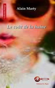 Alain Marty - Le coût de la haine.