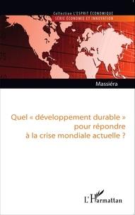 """Alain Massiera - Quel """"développement durable"""" pour répondre à la crise mondiale actuelle ?."""