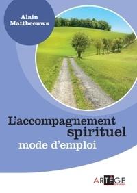 Alain Mattheeuws - L'accompagnement spirituel - Mode d'emploi.