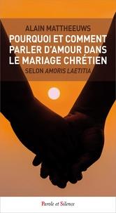 Alain Mattheeuws - Pourquoi et comment parler d'amour dans le mariage chrétien selon Amoris Laetitia ?.