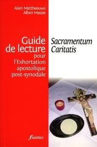 Alain Mattheeuws et Alban Massie - Sacramentum Caritatis - Guide de lecture pour l'Exhortation apostolique post-synodale.