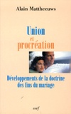 Alain Mattheeuws - Union et procréation - Développements de la doctrine des fins du mariage.