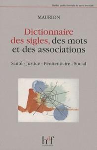 Alain Maurion et Christiane Maurion-Palermo - Dictionnaire des sigles, des associations et des mots - Santé, justice, pénitentiaire, social.