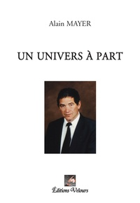 Alain Mayer - Un univers à part - Tome 2.