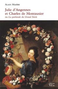Alain Mazère - Julie d'Angennes et Charles de Montausier ou la Guirlande de Julie.