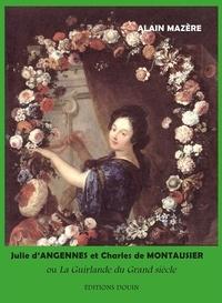 Alain Mazère - Julie d'Angennes et Charles de Montausier ou La Guirlande du Grand siècle.
