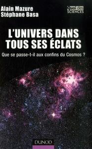 Alain Mazure - L'Univers dans tous ses éclats - Que se passe-t-il aux confins du Cosmos ?.