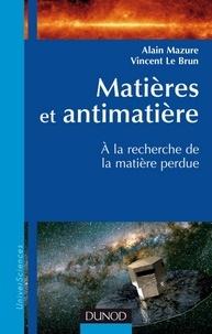 Alain Mazure et Vincent Le Brun - Matières et antimatière - A la recherche de la matière perdue.