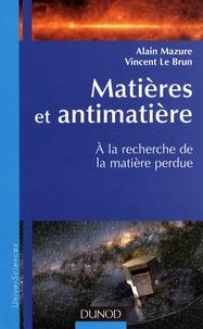 Alain Mazure et Vincent Le Brun - Matières et antimatières - A la recherche de la matière perdue.