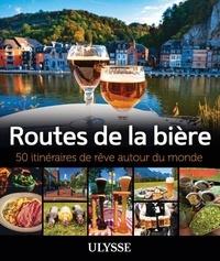 Alain McKenna et Martin Thibault - Routes de la bière - 50 itinéraires de rêve autour du monde.