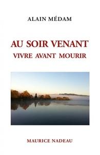 Alain Médam - Au soir venant - Vivre avant mourir.