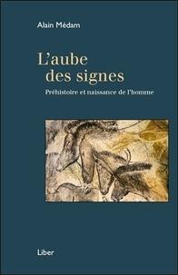 Alain Médam - L'aube des signes - Préhistoire et naissance de l'homme.