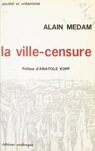 Alain Médam et Anatole Kopp - La ville-censure.