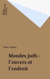 Alain Médam - Mondes juifs, l'envers et l'endroit.