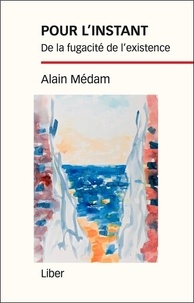 Alain Médam - Pour l'instant - De la fugacité de l'existence.