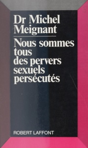 Alain Meignant - Nous sommes tous des pervers sexuels persécutés.
