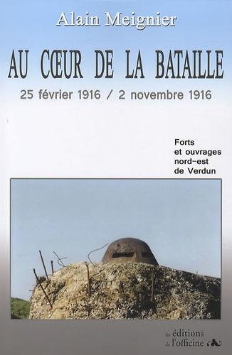 Alain Meignier - Au coeur de la bataille - 25 février 1916 - 2 novembre 1916.
