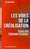 Alain Ménil - Les voies de la créolisation - Essai sur Edouard Glissant.