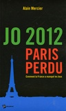 Alain Mercier - JO 2012 Paris perdu - Comment la France a manqué les Jeux.