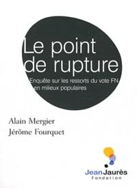 Alain Mergier et Jérôme Fourquet - Le point de rupture - Enquête sur les ressorts du vote FN en milieux populaires.