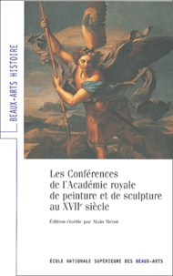 Alain Mérot - Les Conférences de l'Académie royale de peinture et de sculpture au XVIIe siècle.