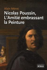 Alain Mérot - Nicolas Poussin, l'Amitié embrassant la peinture.