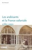 Alain Messaoudi - Les arabisants et la France coloniale - Savants, conseillers, médiateurs (1780-1930).