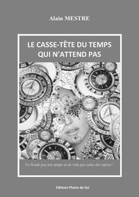 Alain Mestre - Le casse-tête du temps qui n'attend pas.