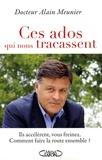 Alain Meunier - Ces ados qui nous tracassent - Ils accélèrent, vous freinez. Comment faire la route ensemble ?.