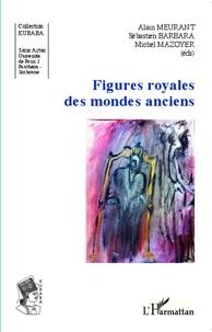 Alain Meurant et Sébastien Barbara - Figures royales des mondes anciens.
