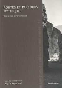 Alain Meurant - Routes et parcours mythiques - Des textes à l'archéologie.