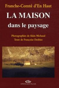 Alain Michaud et Françoise Desbiez - La maison dans le paysage.
